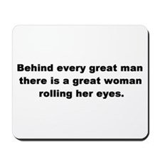 Behind Every Great Man Mousepad