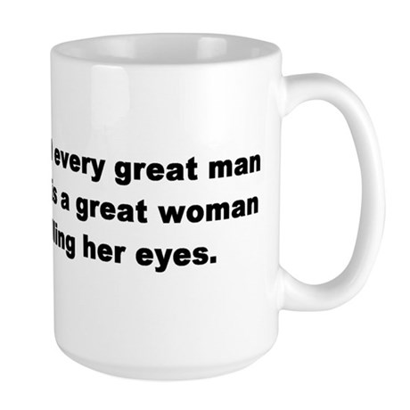 Behind Every Great Man Large Mug