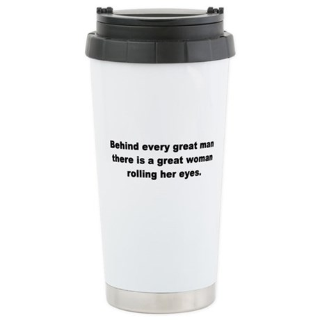 Behind Every Great Man Stainless Steel Travel Mug