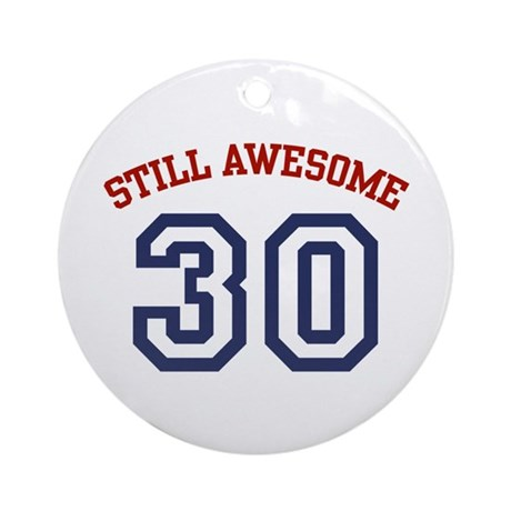 Still Awesome 30 Ornament (Round)