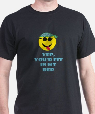 YEP YOU'D FIT IN MY BED Black T-Shirt