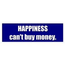 HAPPINESS can't buy money.