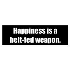 Happiness is a belt-fed weapon.