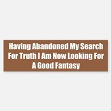 Having Abandoned My Search For Truth I Am Now Look