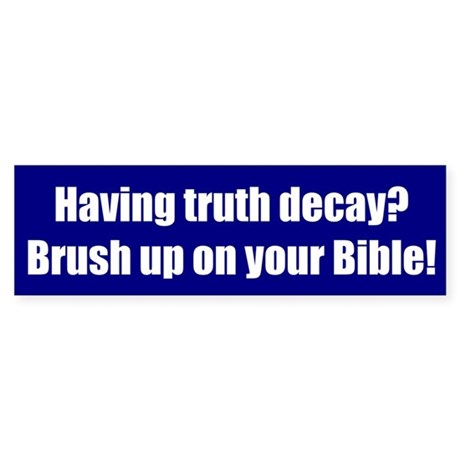 Having truth decay? Brush up on your Bible!