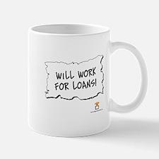 Will Work For Loans! - Mug