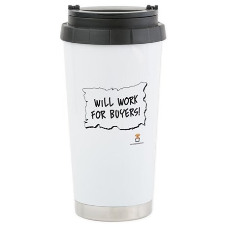 Will Work For Buyers! - Stainless Steel Travel Mug