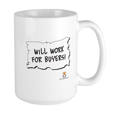 Will Work For Buyers! - Large Mug