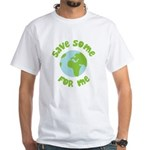 Save Some (Planet Earth) For Me White T-Shirt