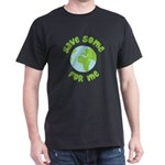 Save Some (Planet Earth) For Me Dark T-Shirt