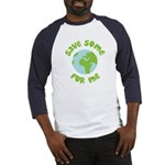 Save Some (Planet Earth) For Me Baseball Jersey