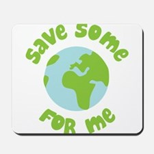 Save Some (Planet Earth) For Me Mousepad