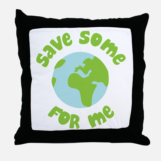 Save Some (Planet Earth) For Me Throw Pillow