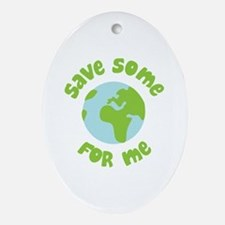 Save Some (Planet Earth) For Me Oval Ornament