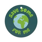 Save Some (Planet Earth) For Me Ornament (Round)