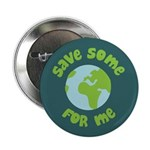 """Save Some (Planet Earth) For Me 2.25"""" Button (100"""