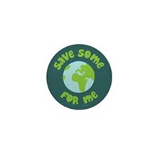 Save Some (Planet Earth) For Me Mini Button (10 pa