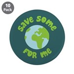 """Save Some (Planet Earth) For Me 3.5"""" Button (10 pa"""
