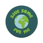 """Save Some (Planet Earth) For Me 3.5"""" Button (100 p"""