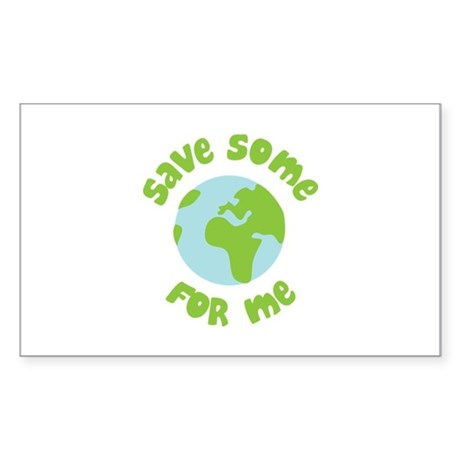 Save Some (Planet Earth) For Me Rectangle Sticker