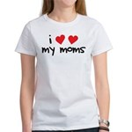 I Love My Moms Women's T-Shirt