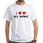 I Love My Moms White T-Shirt