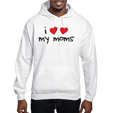 I Love My Moms Hoodie