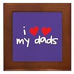 I Love My Dads Framed Tile