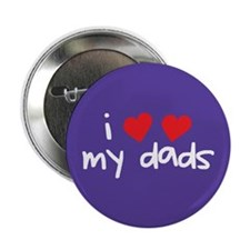 "I Love My Dads 2.25"" Button"