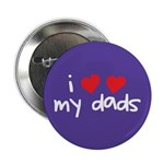 "I Love My Dads 2.25"" Button (100 pack)"
