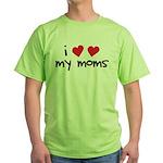 I Love My Moms Green T-Shirt