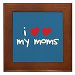 I Love My Moms Framed Tile
