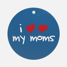 I Love My Moms Ornament (Round)