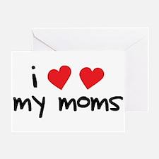 I Love My Moms Greeting Card