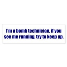 I'm a bomb technician, if you see me running, try