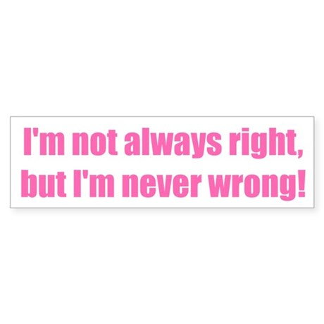 I'm not always right, but I'm never wrong!