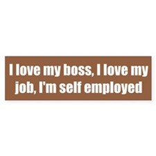 I love my boss, I love my job, I'm self employed