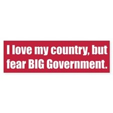 I love my country, but fear BIG Government.