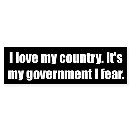 I love my country. It's my government I fear.