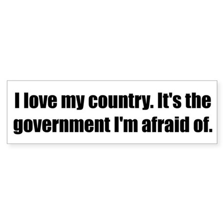 I love my country. It's the government I'm afraid