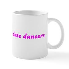 Sorry... I only date dancers Mug