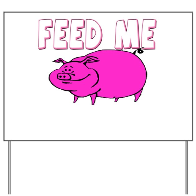 Feed Me Funny Pig Yard Sign By Familyfavorites