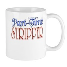 Part Time Stripper Mug