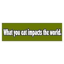 What You Eat Impacts the World Bumper Bumper Sticker