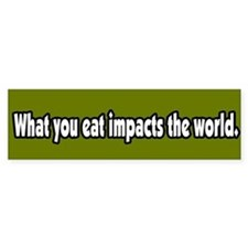What You Eat Impacts the World Bumper Car Sticker