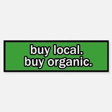 Buy Local Buy Organic Bumper Bumper Bumper Sticker