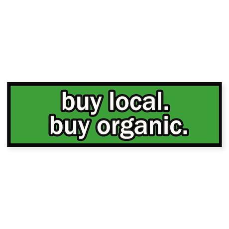 Buy Local Buy Organic Bumper Sticker