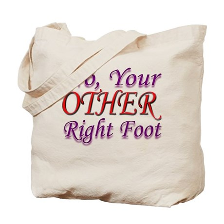 No, Your OTHER Right Foot Tote Bag