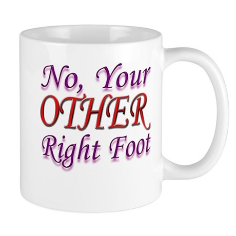 No, Your OTHER Right Foot Mug