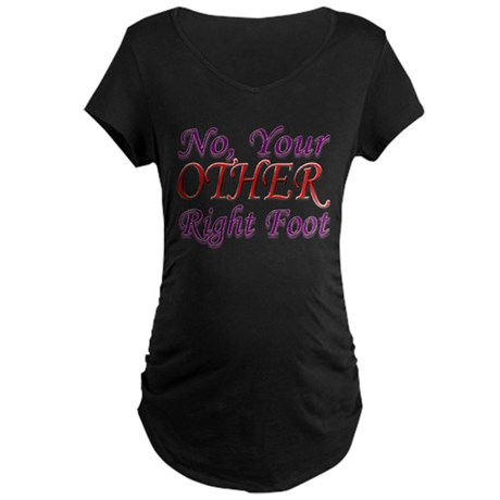 No, Your OTHER Right Foot Maternity Dark T-Shirt